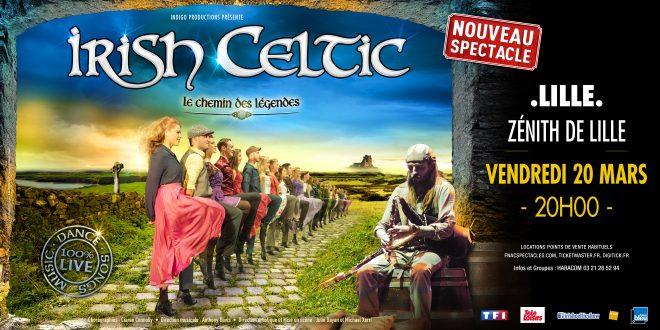 Jeudi 05 mars 2020, le Zénith de Lille accueillera le spectacle IRISH CELTIC – Le Chemin des Légendes