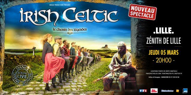 Le spectacle Irish Celtic – Le Chemin des Légendes se produira au Zénith de Lille le jeudi 05 mars 2020