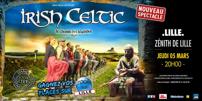 Gagnez vos places pour le spectacle IRISH CELTIC – Le Chemin des Légendes au Zénith de Lille